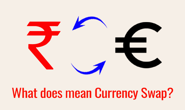 What does mean Currency swap ?